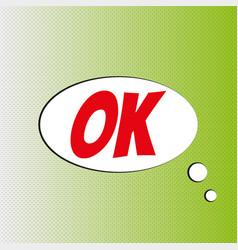 Pop art comics ok speech bubble vector