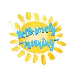 Watercolor sun and hello lovely morning hand drawn vector