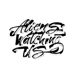 aliens watching us modern calligraphy hand vector image