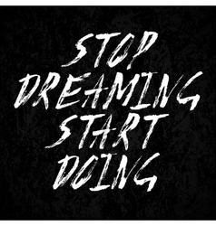 Stop dreaming start doing vector image