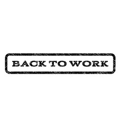 back to work watermark stamp vector image vector image