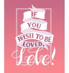 If you wish to be lovedlove vector