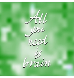 All you need is brain lettering vector