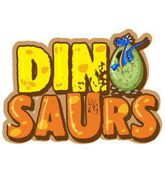 Font design for word dinosaur with dinosaur in egg vector