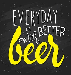 Hand lettering quote - everyday is better with vector
