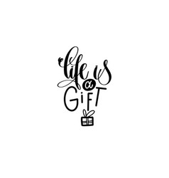 life is a gift - hand lettering inscription vector image