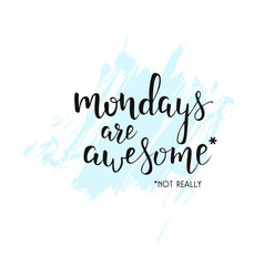 Mondays are awesome handwritten calligraphy with vector