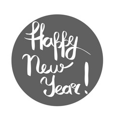 Happy new year white inscription in grey circle vector
