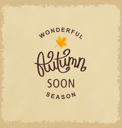 wonderful autumn season soon vector image vector image