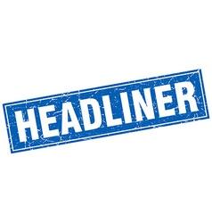 Headliner blue square grunge stamp on white vector