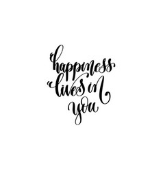 happiness lives in you - hand lettering vector image