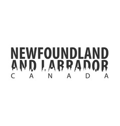 Newfoundland and labrador canada text or labels vector