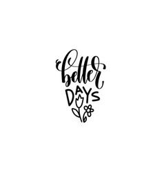 better days - hand lettering inscription vector image