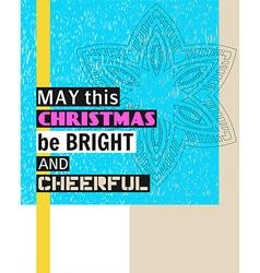 May this christmas be bright and cheerful vector