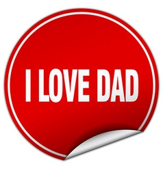 I love dad round red sticker isolated on white vector