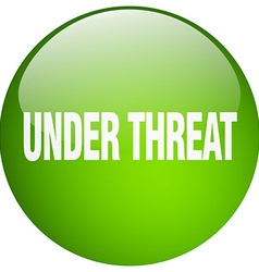 Under threat green round gel isolated push button vector