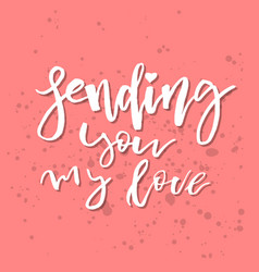 sending you my love - inspirational valentines vector image vector image