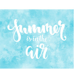 Summer is in the air hand drawn calligraphy and vector