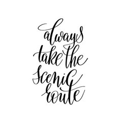 Always take the scenic route inspirational quote vector