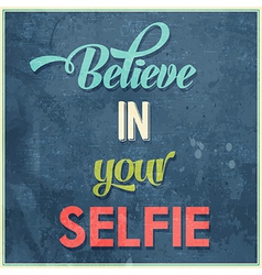 Calligraphic writing believe in your selfie vector