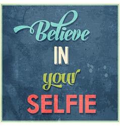 Calligraphic writing believe in your selfie vector