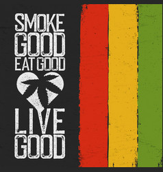 Smoke good eat good live good rasta colors vector