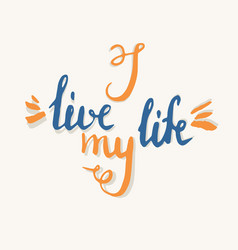 Modern hand drawn lettering phrase i live my life vector