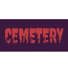 Cemetery word and silhouettes on them vector image