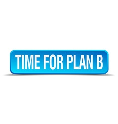 Time for plan b blue 3d realistic square isolated vector