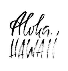 Hand drawn modern brush inscription aloha hawaii vector