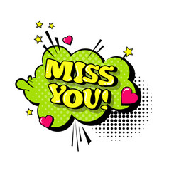 Comic speech chat bubble pop art style miss you vector