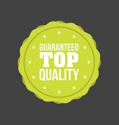 guaranteed top quality flat badge sign round label vector image