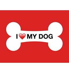 I love my dog cartoon bone vector image vector image