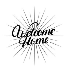 Welcome home hand written lettering vector