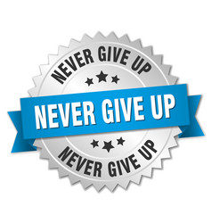 Never give up round isolated silver badge vector