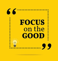 Inspirational motivational quote focus on the good vector