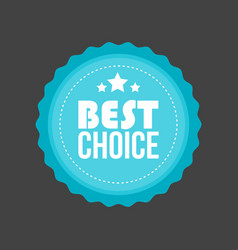 best choice metal flat badge round label vector image vector image