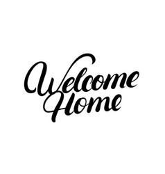 welcome home hand written lettering vector image