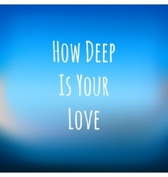 blue background with text HOW DEEP IS YOUR LOVE vector image vector image