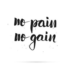 No pain no gain hand lettered calligraphic design vector