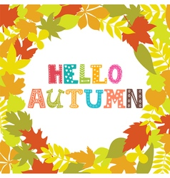 Hello autumn round frame of autumn leaves nature vector