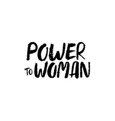 hand drawn lettering power to woman feminist vector image