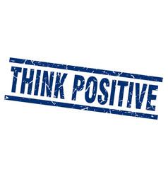 square grunge blue think positive stamp vector image