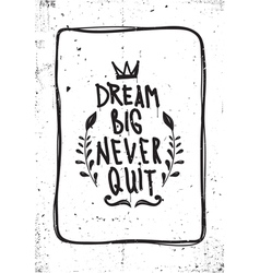 Quote Dream big never quit vector image