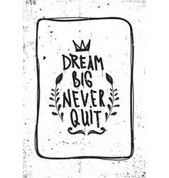 Quote dream big never quit vector