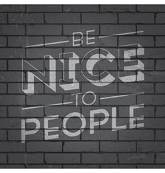 Slogan on brickwall be nice to people vector