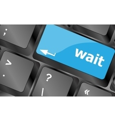 Wait word button on a computer keyboard keyboard vector