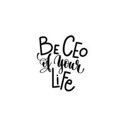 Be ceo of your life hand lettering inscription vector