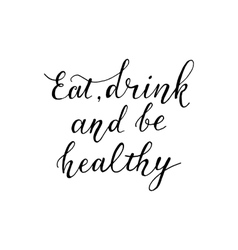 Inspirational quote eat drink and be healthy vector