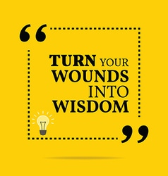 Inspirational motivational quote turn your wounds vector